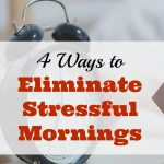 4 Ways to Eliminate Stressful Mornings