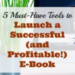 5 Must-Have Tools to Launch a Successful (and Profitable!) E-Book