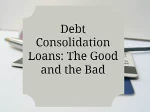 Debt Consolidation Loans: The Good and the Bad - Our Family World