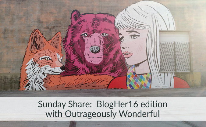 Sunday Share: BlogHer16 edition