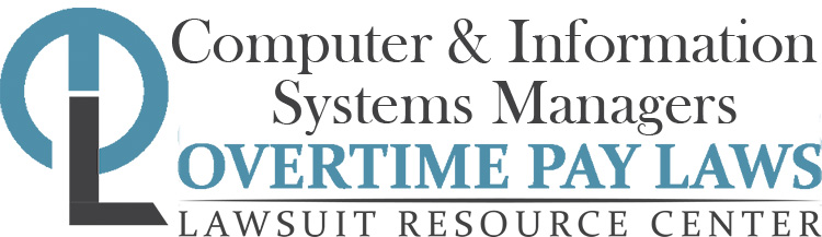 Information Systems Managers Overtime Lawsuits Wage  Hour Laws
