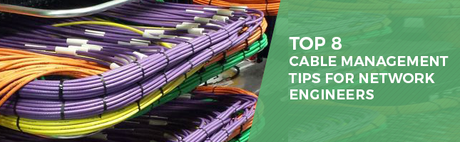 Top 8 Cable Management Tips For Network Engineers