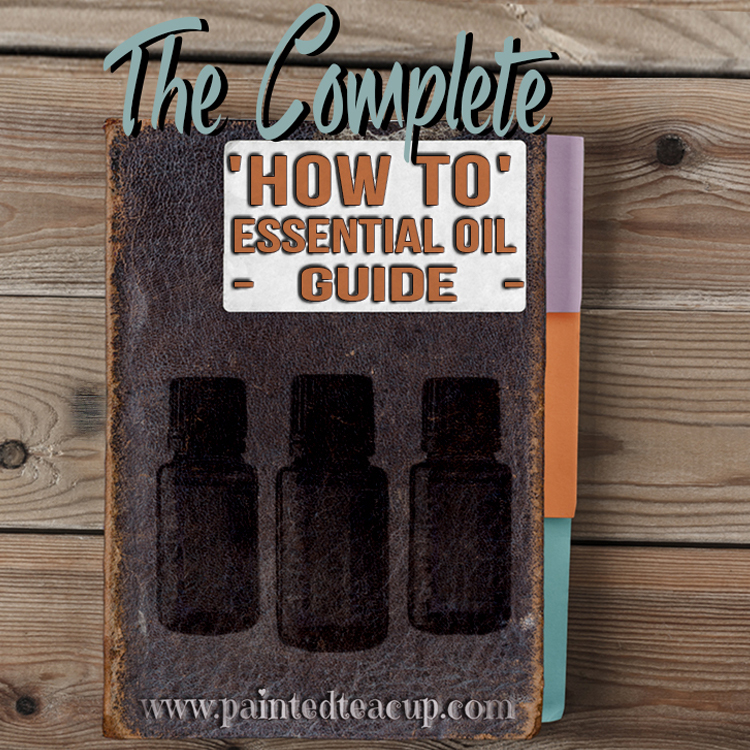 The Complete 'How to' Essential Oil Guide