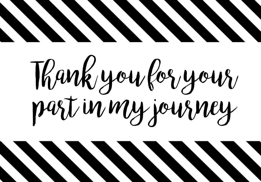 Thank You Cards or Poster { Thank you for your part in my journey - printable thank you cards black and white