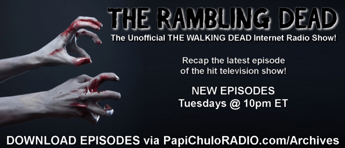 The Rambling Dead - Tuesdays on Papi Chulo RADIO
