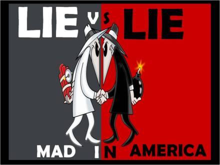 LIE VS. LIE: MAD IN AMERICA