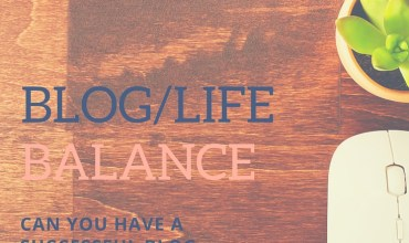 Achieving a Blog/Life Balance