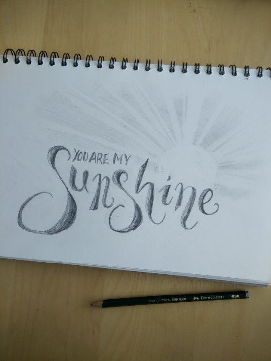 You are my sunshine : pencil letterring calligraphy