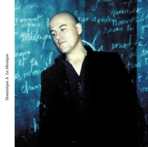 dominique a pochette la musique DOMINIQUE A : « LA MUSIQUE »