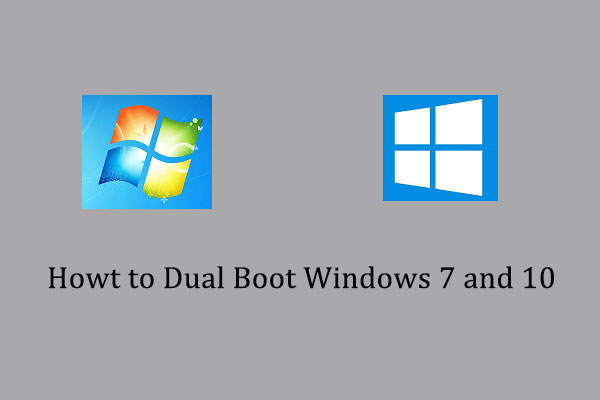 Here Is a Free Way to Dual Boot Windows 7 and 10 - MiniTool