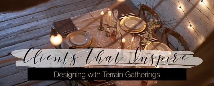 Clients That Inspire: Terrain Gatherings