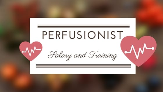 Perfusionist Salary, Job Description and Training