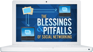 The Blessing and Pitfalls of Social Networking