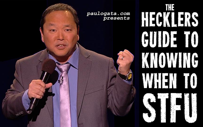 Paul Ogata's The Heckler's Guide To Knowing When To STFU
