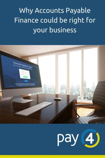 Why Accounts Payable Finance could be right for your business - Pay4