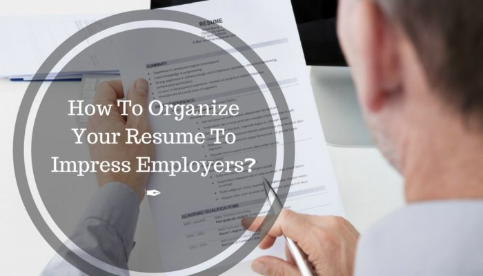 How To Organize Your Resume To Impress Employers? TIPS Pay Your