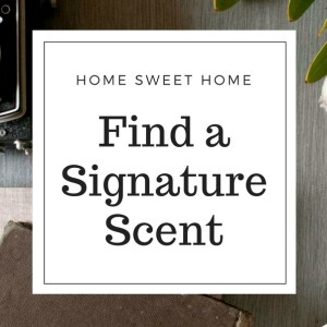 How to Find a Signature Scent for Your Home
