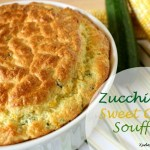 Zucchini and Sweet Corn Souffle – Guest Blogger Kudos Kitchen by Renee