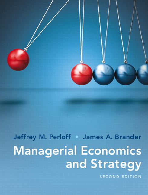 Perloff  Brander, Managerial Economics and Strategy Pearson