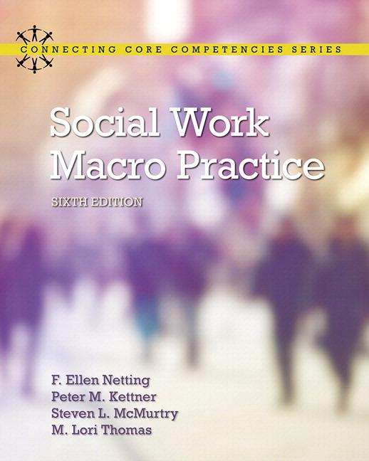 Netting, Kettner, McMurtry  Thomas, Social Work Macro Practice, 6th - social work practice