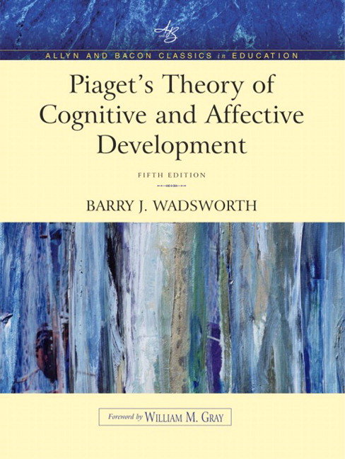 Wadsworth, Piaget\u0027s Theory of Cognitive and Affective Development - piaget's theory