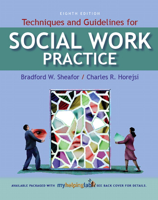 Sheafor  Horejsi, Techniques and Guidelines for Social Work - social work practice