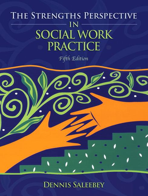 Saleebey, Strengths Perspective in Social Work Practice, The Pearson - social work practice