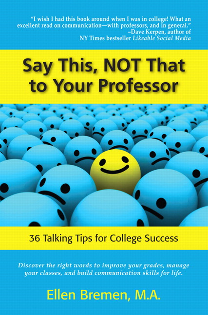 Bremen, Say This, NOT That to Your Professor 36 Talking Tips for - college success tips