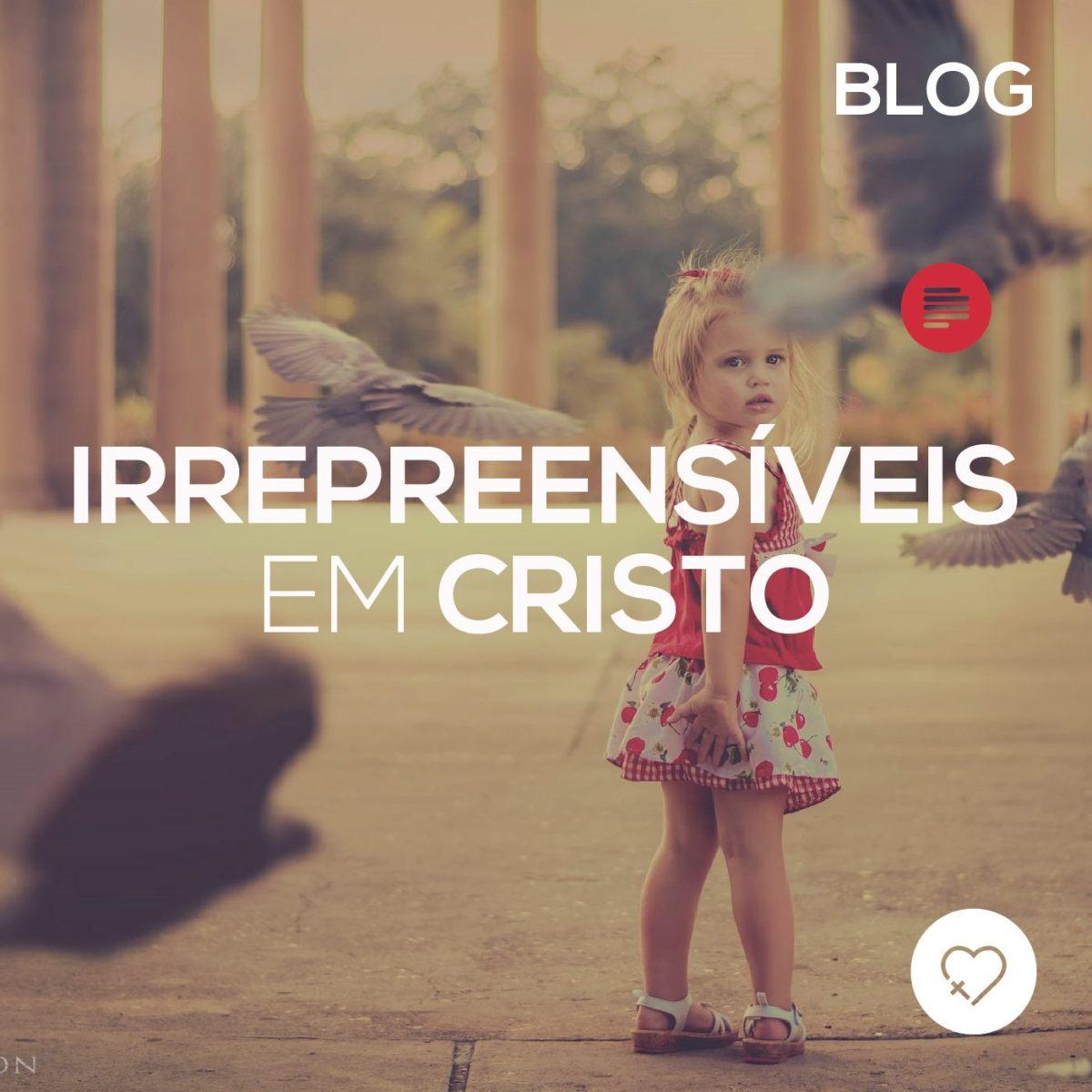 Irrepreensíveis em Cristo