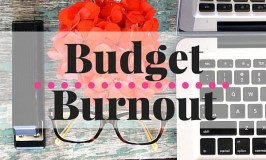 When You Suffer from Budget Burnout