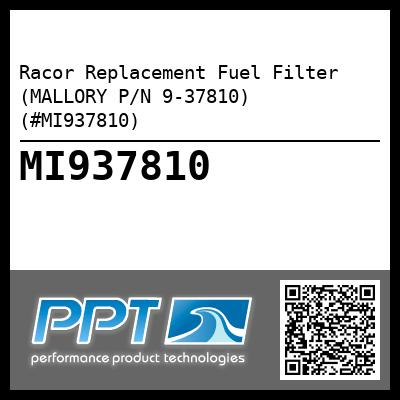 Racor Replacement Fuel Filter (MALLORY P/N 9-37810) (#MI937810