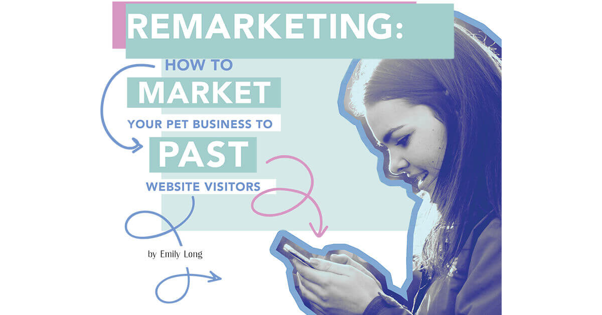 Remarketing How to Market Your Pet Business to past Website Visitors