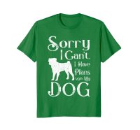 Sorry I Cant. I Have Plans With My Dog T-shirt  PetDazz ...