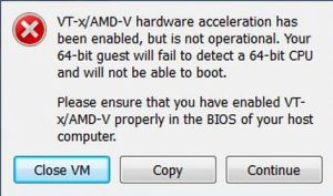 VT-x/AMD-V hardware acceleration has been enabled, but is not operational. Your 64-bit guest will fail to detect a 64-bit CPU and will not be able to boot. Please ensure that you have enabled VT-x/AMD-V properly in the BIOS of your host computer.