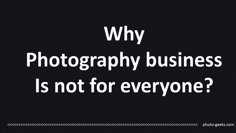 Why photography business is not for everyone