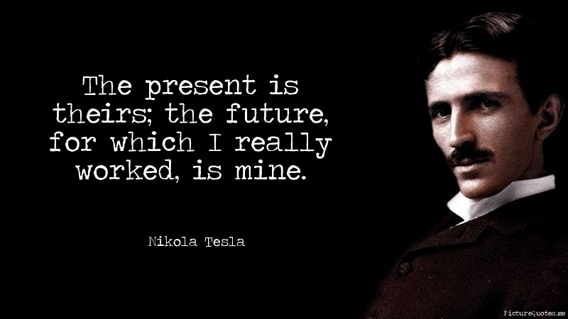 Nikola Tesla Wallpaper Quote The Present Is Theirs The Future For Which I Really