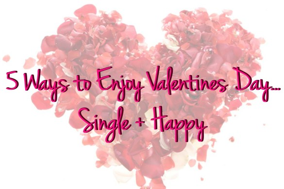 www.pinkcaboodle.com 5 Ways to Enjoy Valentines Day... Single + Happy