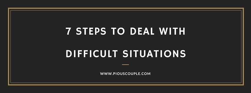7 steps to deal with difficult situations - Pious Couple - how do you handle difficult situations