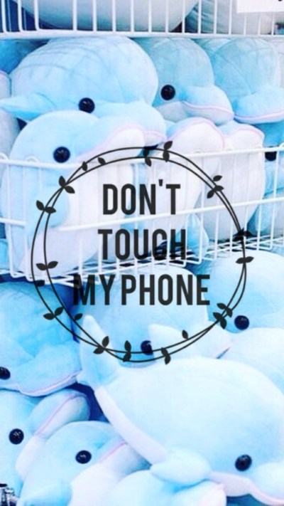 Don T Touch My Phone Wallpapers | PixelsTalk.Net