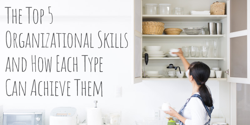 The Top 5 Organizational Skills and How Each Type Can Achieve Them