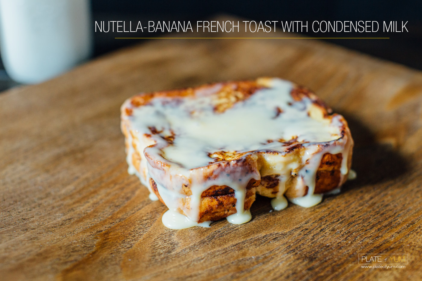 Nutella Banana French Toast with Condensed Milk