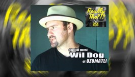 Really Tho?!? Episode 10- Sober & Focused with Wil Dog of Ozomatli