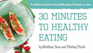 30 minutes to healthy eating cookbook - www.platingpixels.com