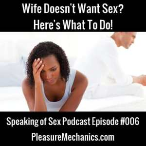 Wife Doesn't Want Sex? Here's What To Do!
