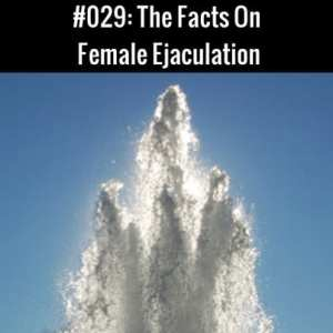 The Facts on Female Ejaculation
