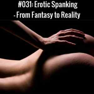Erotic Spanking - From Fantasy to Reality
