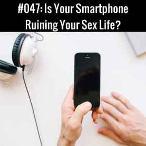 Is Your Smartphone Ruining Your Sex Life?