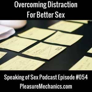 Overcoming Distraction For Better Sex