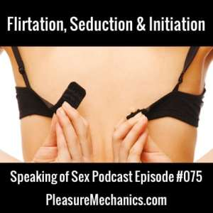 Flirtation, Seduction And Initiation
