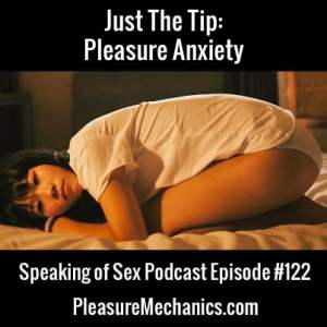 Pleasure Anxiety: Free Podcast Episode